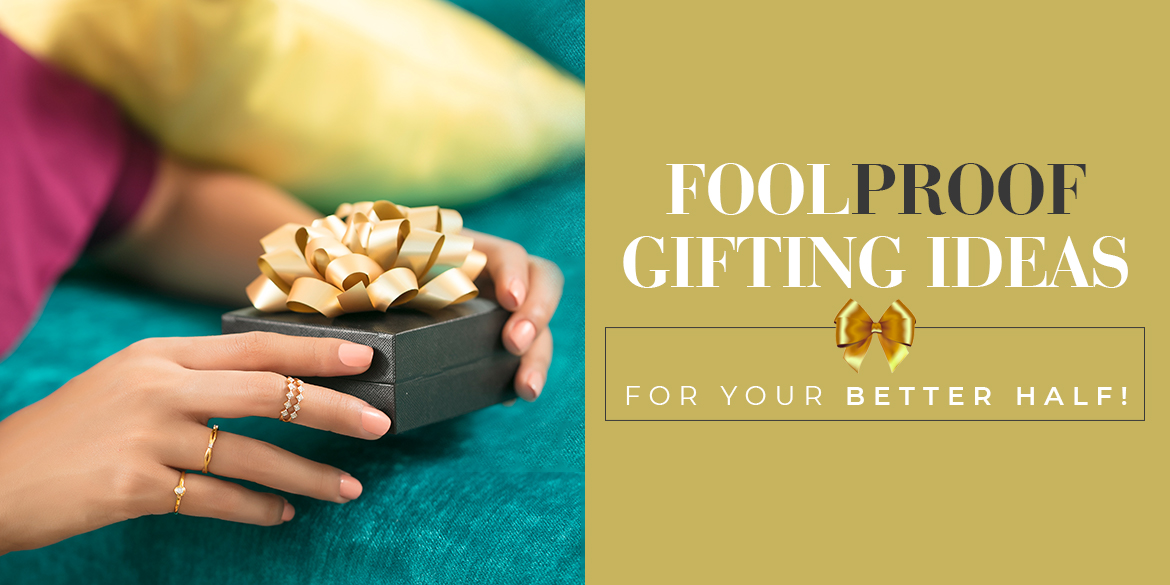 Foolproof Gifting Ideas for Your Better Half!